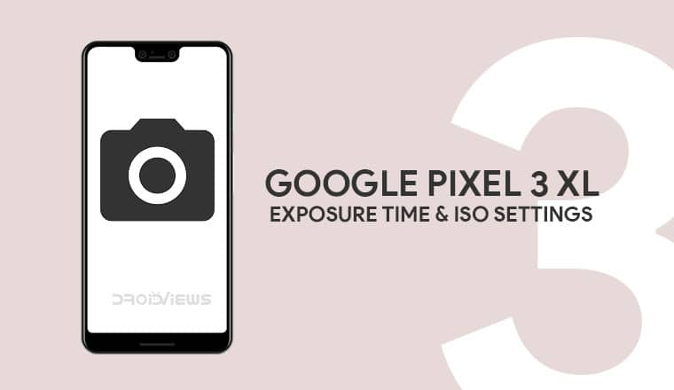 Increase Exposure time & ISO Manually For Brighter Shots With Pixel 3 XL Camera Mod