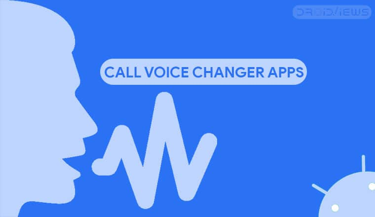 5 Best Call Voice Changer Apps for Android