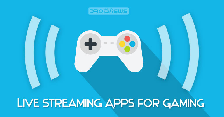 5 Best Live Streaming Apps For Gaming On Android In 2019 Droidviews