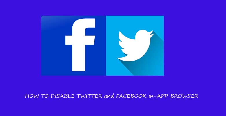 Facebook Twitter app browser disable guide